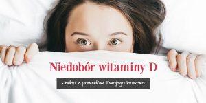 Niedobór witaminy D – jeden z powodów Twojego lenistwa
