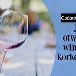 Jak otworzyć wino bez korkociągu ? 6 dziwnych sposobów